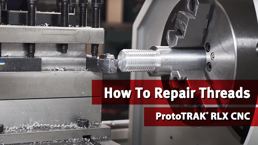 How To Repair Threads - ProtoTRAK RLX CNC